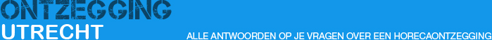 Ontzegging Utrecht - Alle antwoorden op je vragen over een horecaontzegging